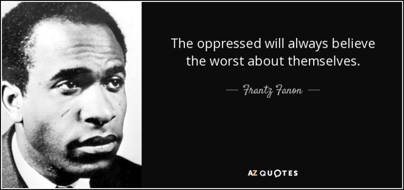 quote-the-oppressed-will-always-believe-the-worst-about-themselves-frantz-fanon-45-73-48.jpg